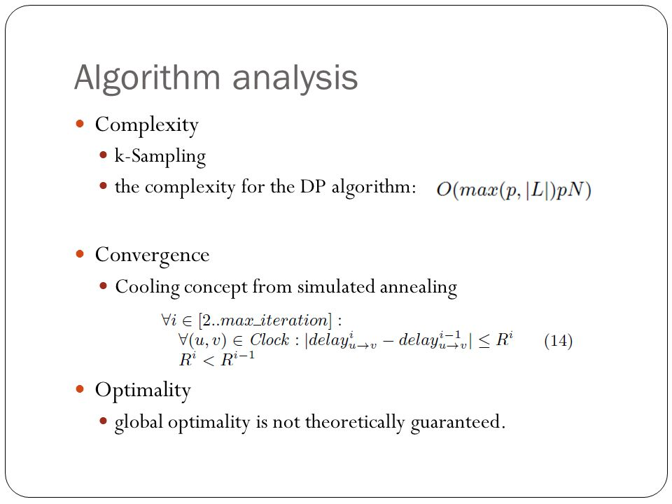 Algorithm analysis Complexity k-Sampling the complexity for the DP algorithm: Convergence Cooling concept from simulated annealing Optimality global optimality is not theoretically guaranteed.
