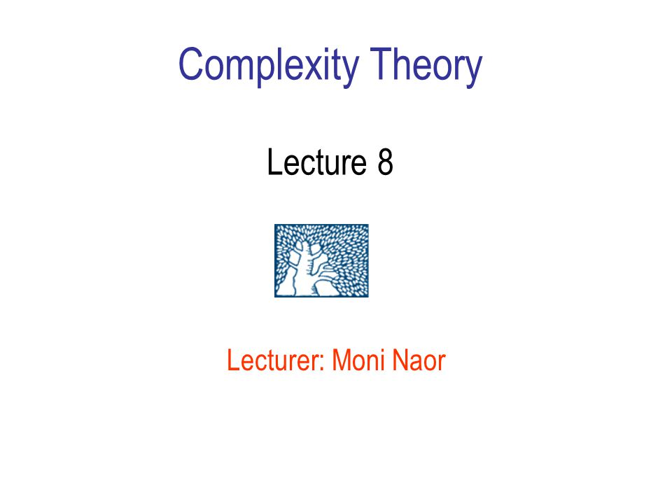 Complexity Theory Lecture 8 Lecturer: Moni Naor
