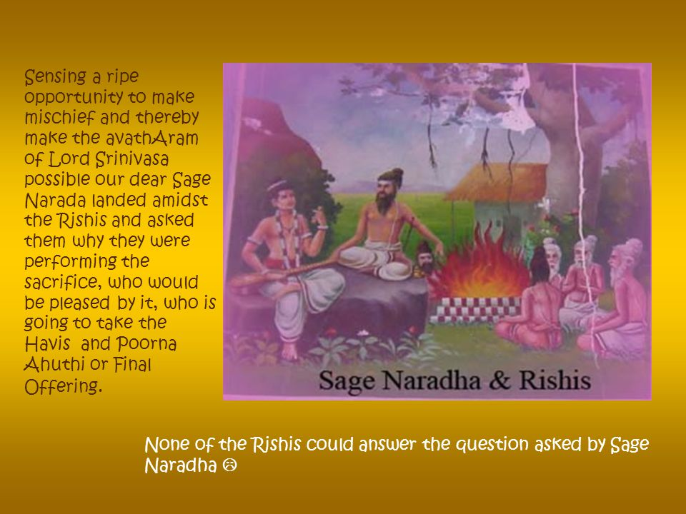 Sage Narada is a popular figure with a Musical instrument known as Thumburuveena. He will always utter the name of Lord Narayana. He is known as kalah