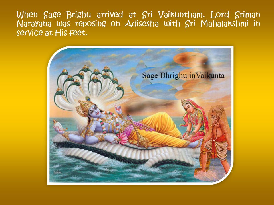Lord Siva became furious at Bhrigu's intrusion and tried to destroy him. But before that the sage cursed Lord Siva and left for Vaikuntham abode of Sr