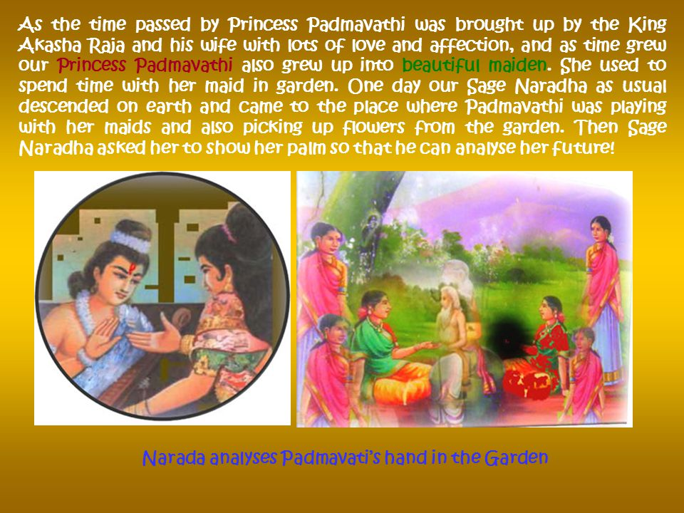 Akasha Raja was joyous on seeing the child. He decided to bring up the child so he carried it to the palace and handed it over to the Queen, then they