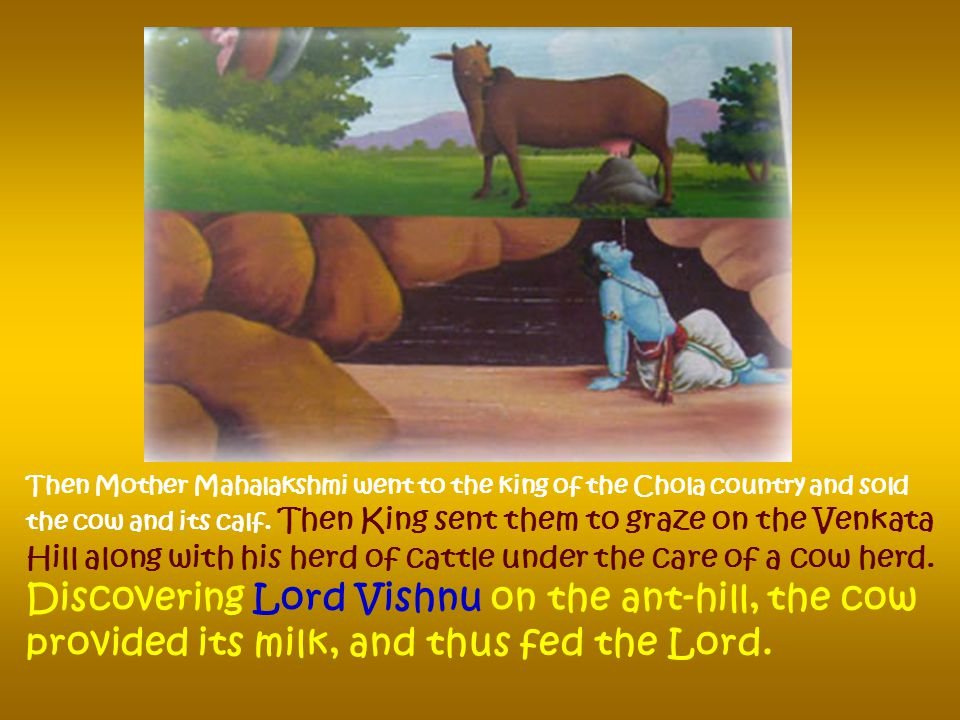 Surya, informed our mother Mahalakshmi of this and requested her to assume the form of a cowherdess and sell the cow and calf to the king of the Chola