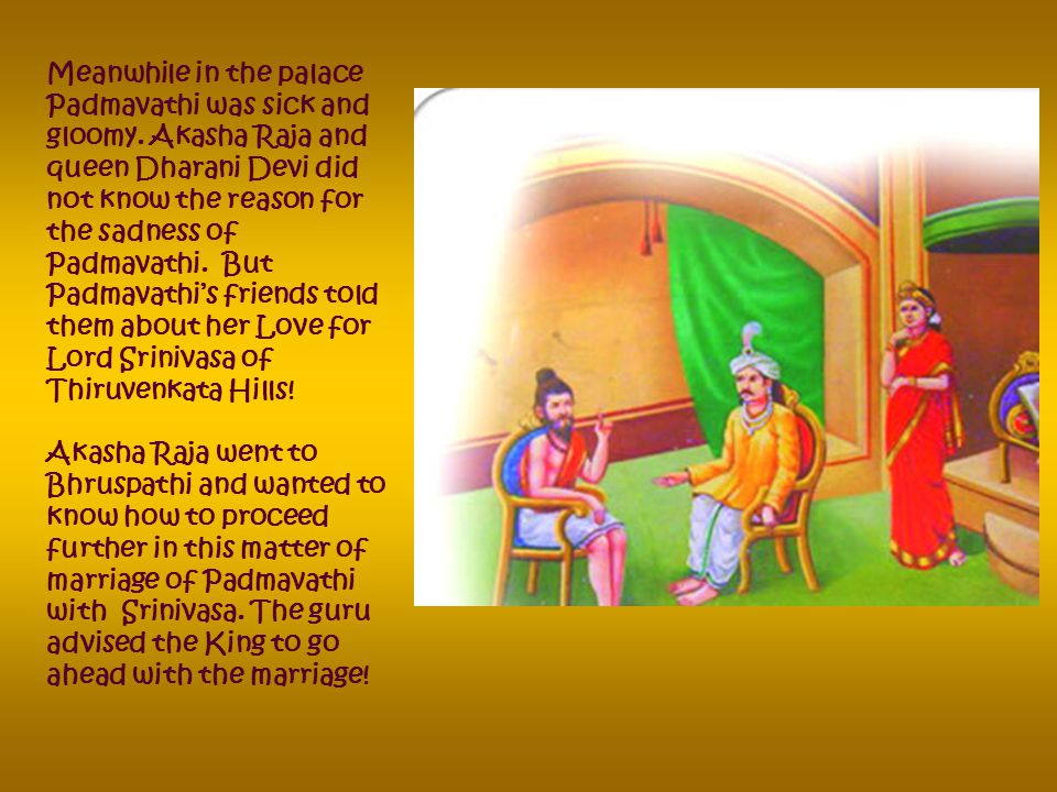 On the way to Royal palace Vakula Devi met the maid servants of Padmavathi and understood from them that Padmavathi had She also lost her heart to Lor