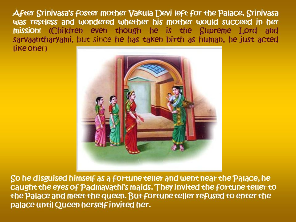 Meanwhile in the palace Padmavathi was sick and gloomy. Akasha Raja and queen Dharani Devi did not know the reason for the sadness of Padmavathi. But