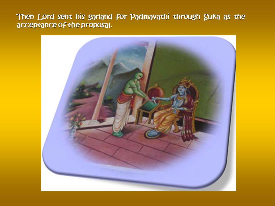 Suka went to the Thiru Venkata hills accompanied by Srinivasa's mother Vakuladevi. He presented the patrika to Lord Srinivasa, on seeing the Patrika S