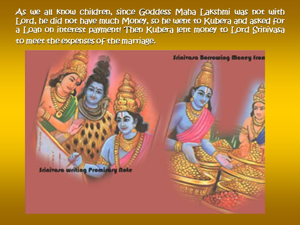 Since there was precious little Time left to arrange, Lord Srinivasa immediately invited all the other Gods to inform them of the proposal and sought their co-operation for the marriage.
