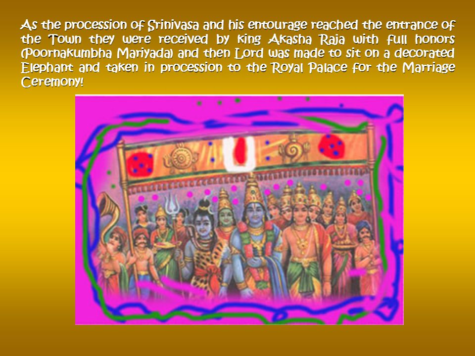 Lord Srinivasa, along with Lord Brahma, Lord Siva and gathering of all gods started the journey to the Palace of Akasha Raja in his Divine vehicle Gar