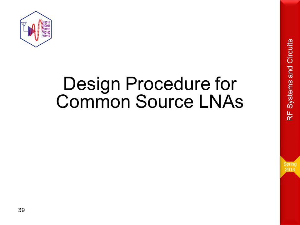 Design Procedure for Common Source LNAs 39 Spring 2014 Spring 2014 RF Systems and Circuits
