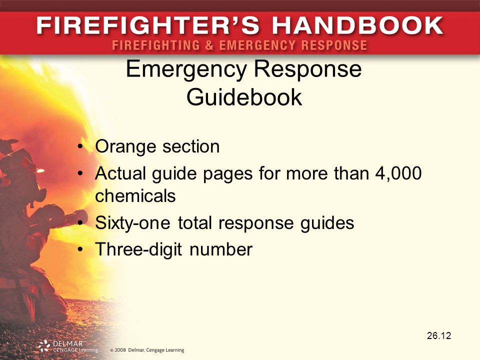 26.12 Orange section Actual guide pages for more than 4,000 chemicals Sixty-one total response guides Three-digit number Emergency Response Guidebook