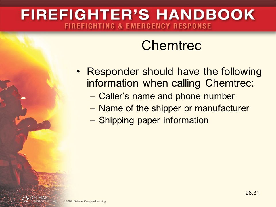 Chemtrec Responder should have the following information when calling Chemtrec: –Caller's name and phone number –Name of the shipper or manufacturer –