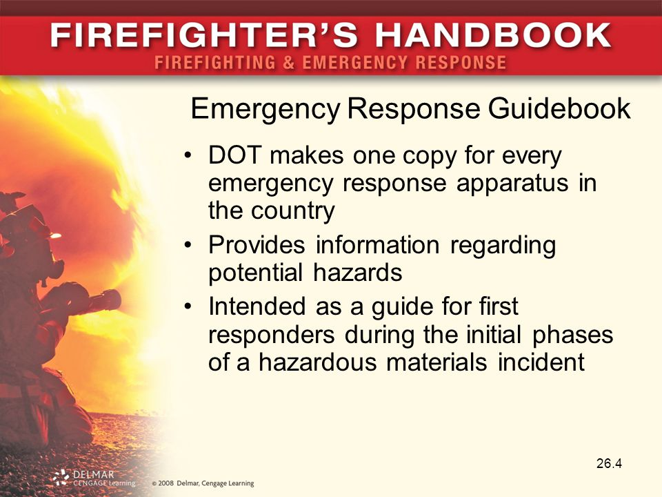 Emergency Response Guidebook DOT makes one copy for every emergency response apparatus in the country Provides information regarding potential hazards