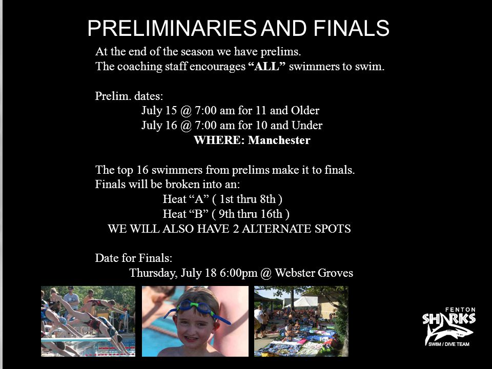 PRELIMINARIES AND FINALS At the end of the season we have prelims.