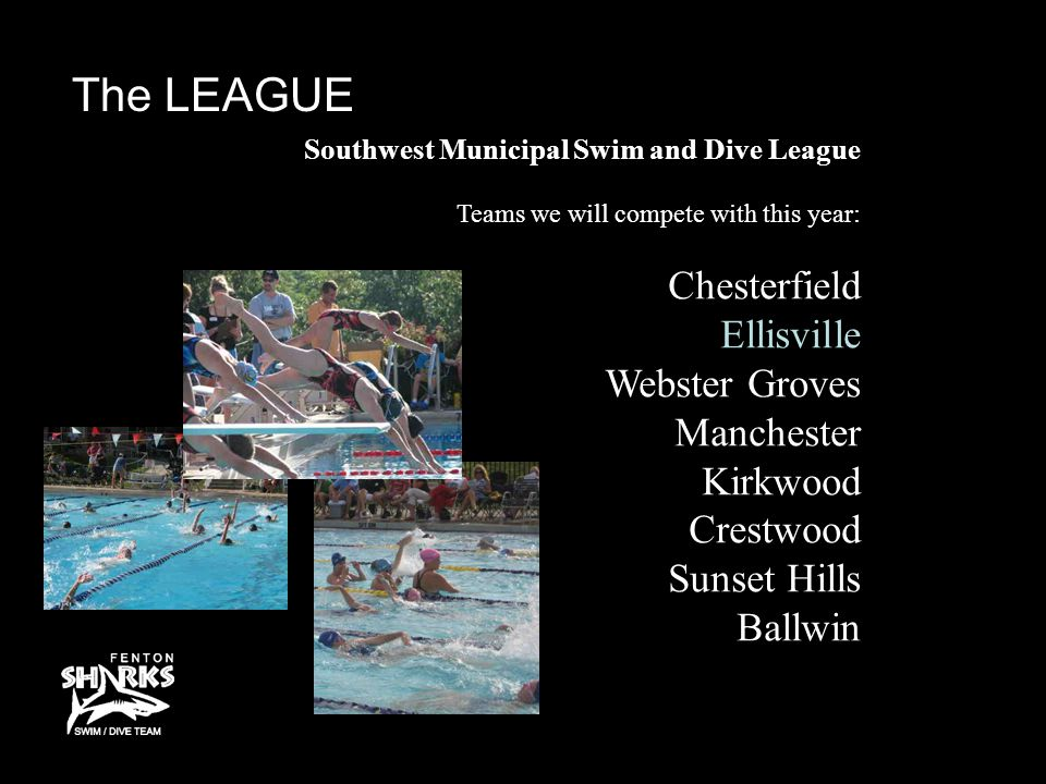 The LEAGUE Southwest Municipal Swim and Dive League Teams we will compete with this year: Chesterfield Ellisville Webster Groves Manchester Kirkwood Crestwood Sunset Hills Ballwin
