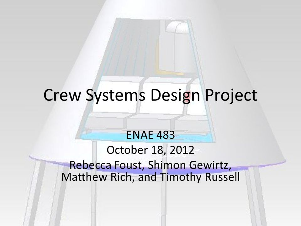Crew Systems Design Project ENAE 483 October 18, 2012 Rebecca Foust, Shimon Gewirtz, Matthew Rich, and Timothy Russell