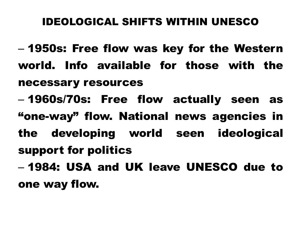 IDEOLOGICAL SHIFTS WITHIN UNESCO – 1950s: Free flow was key for the Western world. Info available for those with the necessary resources – 1960s/70s: