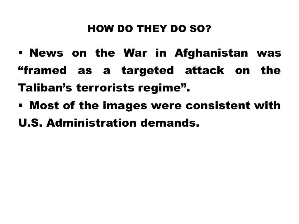 "HOW DO THEY DO SO?  News on the War in Afghanistan was ""framed as a targeted attack on the Taliban's terrorists regime"".  Most of the images were co"