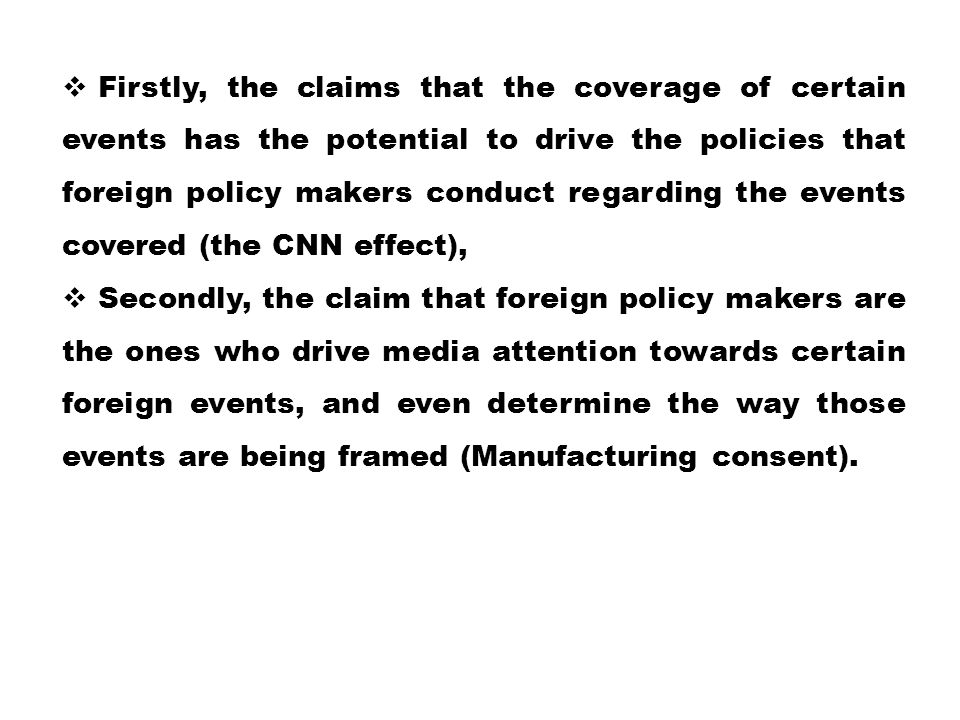  Firstly, the claims that the coverage of certain events has the potential to drive the policies that foreign policy makers conduct regarding the eve