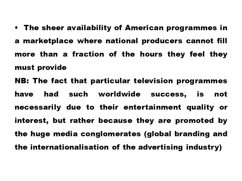  The sheer availability of American programmes in a marketplace where national producers cannot fill more than a fraction of the hours they feel they