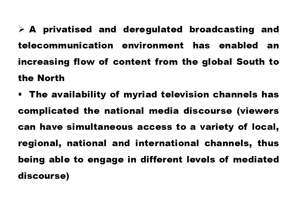  A privatised and deregulated broadcasting and telecommunication environment has enabled an increasing flow of content from the global South to the N