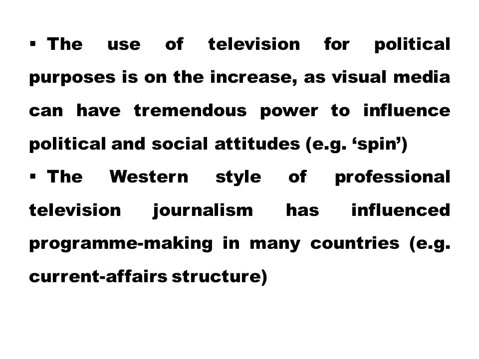  The use of television for political purposes is on the increase, as visual media can have tremendous power to influence political and social attitud