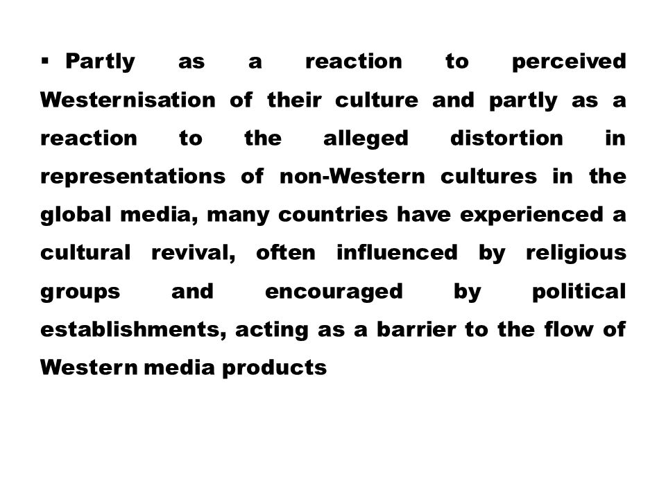  Partly as a reaction to perceived Westernisation of their culture and partly as a reaction to the alleged distortion in representations of non-Weste