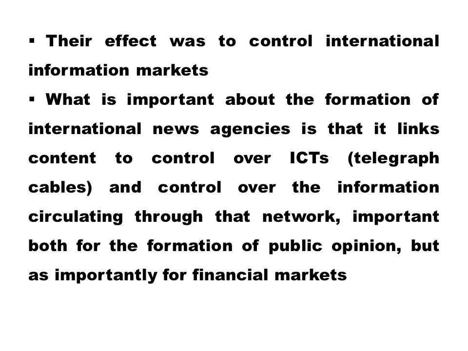  Their effect was to control international information markets  What is important about the formation of international news agencies is that it link