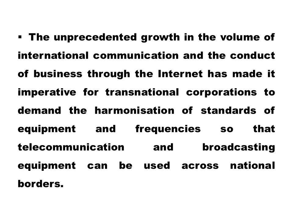  The unprecedented growth in the volume of international communication and the conduct of business through the Internet has made it imperative for tr