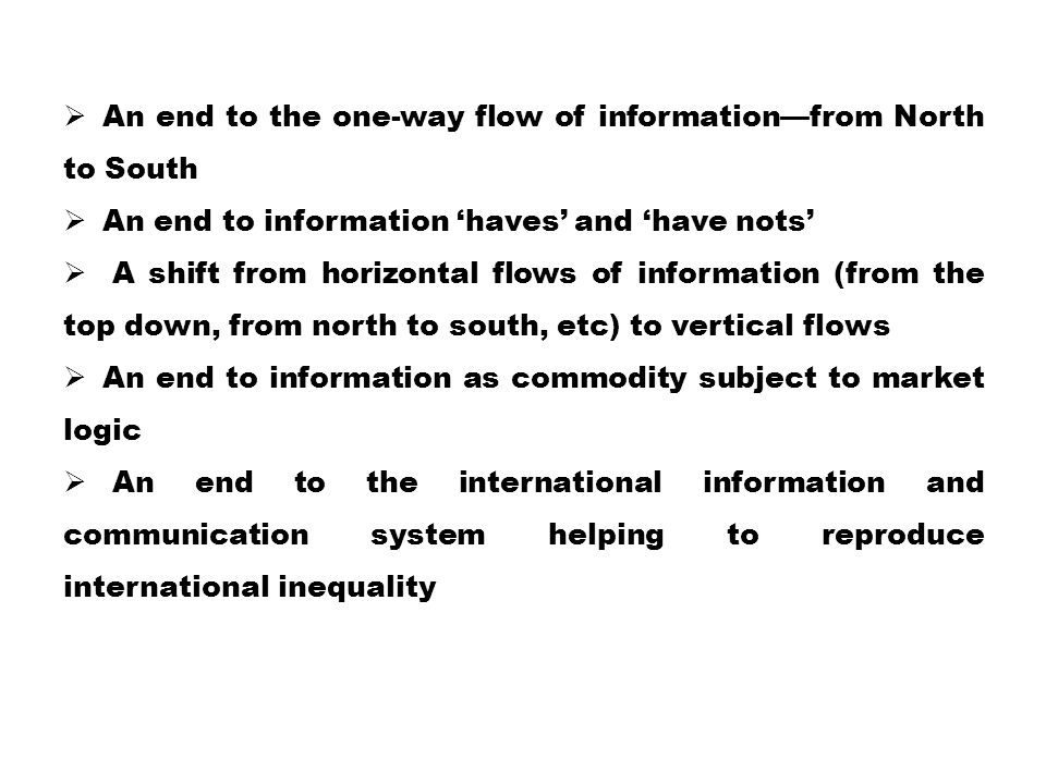  An end to the one-way flow of information—from North to South  An end to information 'haves' and 'have nots'  A shift from horizontal flows of inf