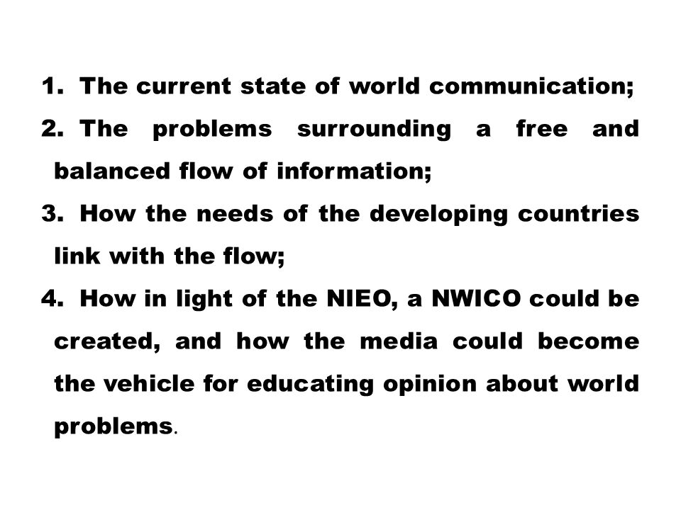 1.The current state of world communication; 2.The problems surrounding a free and balanced flow of information; 3.How the needs of the developing coun