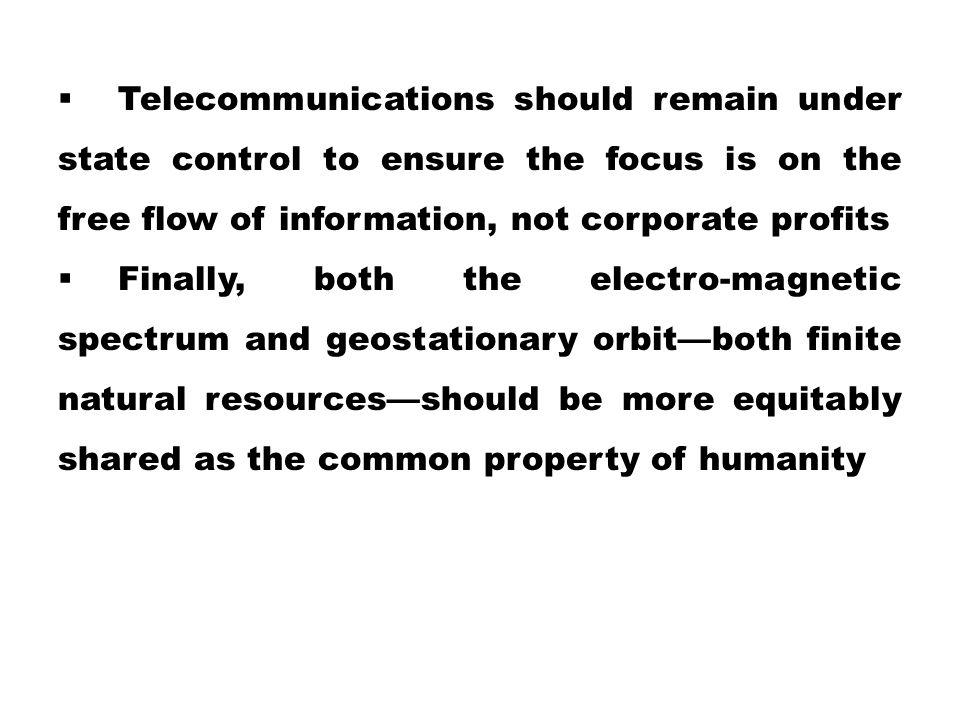  Telecommunications should remain under state control to ensure the focus is on the free flow of information, not corporate profits  Finally, both t