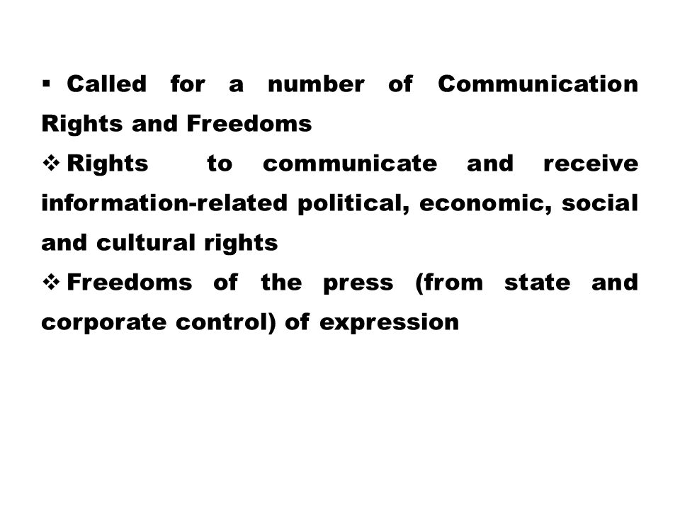  Called for a number of Communication Rights and Freedoms  Rights to communicate and receive information-related political, economic, social and cul