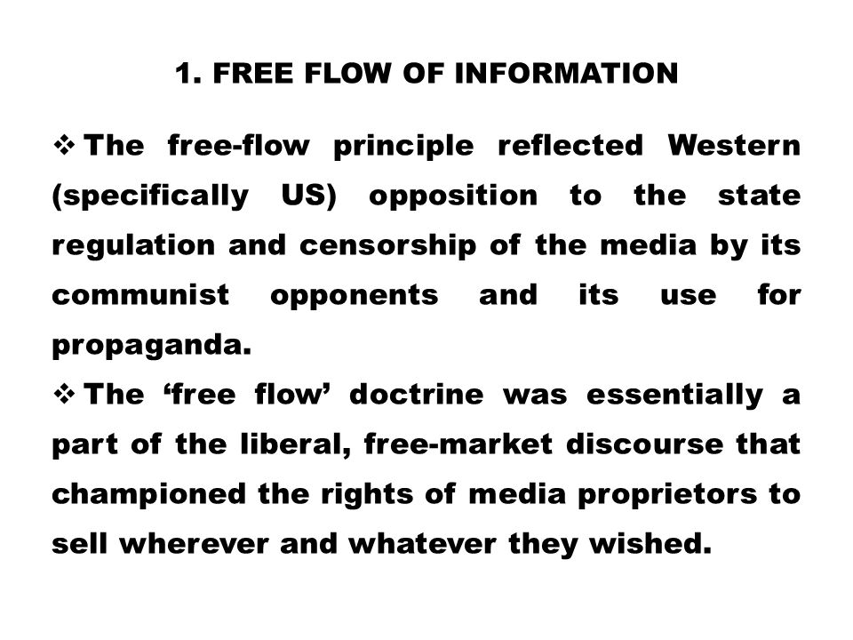 1. FREE FLOW OF INFORMATION  The free-flow principle reflected Western (specifically US) opposition to the state regulation and censorship of the med