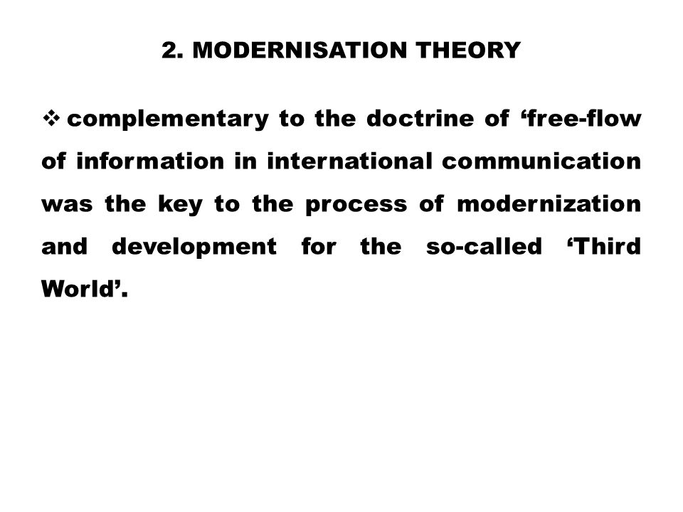 2. MODERNISATION THEORY  complementary to the doctrine of 'free-flow of information in international communication was the key to the process of mode