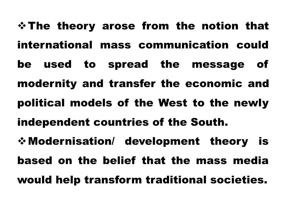  The theory arose from the notion that international mass communication could be used to spread the message of modernity and transfer the economic an