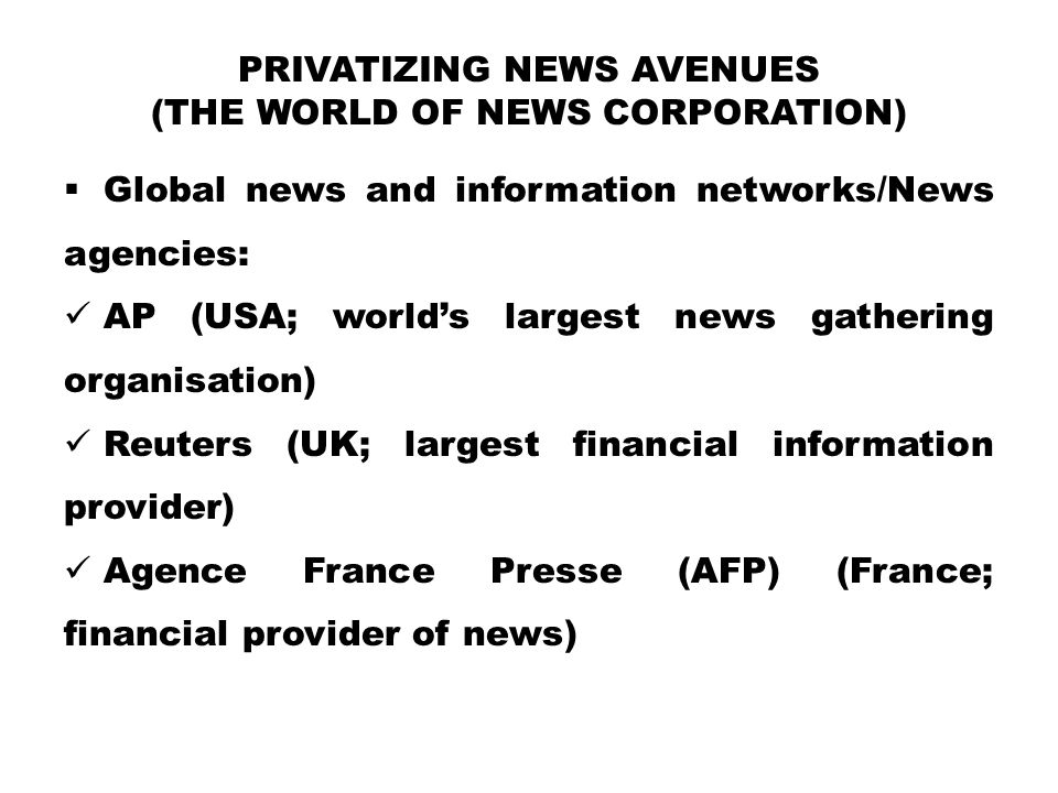PRIVATIZING NEWS AVENUES (THE WORLD OF NEWS CORPORATION)  Global news and information networks/News agencies: AP (USA; world's largest news gathering