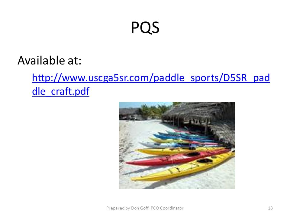 PQS Available at: http://www.uscga5sr.com/paddle_sports/D5SR_pad dle_craft.pdf Prepared by Don Goff, PCO Coordinator18