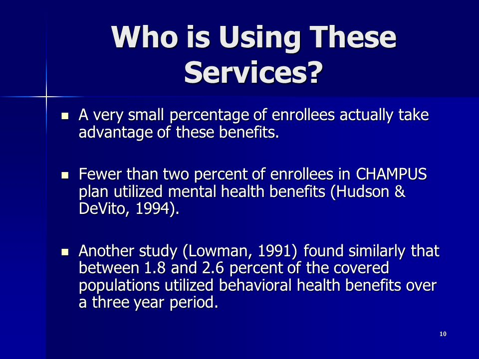 10 Who is Using These Services? A very small percentage of enrollees actually take advantage of these benefits. A very small percentage of enrollees a