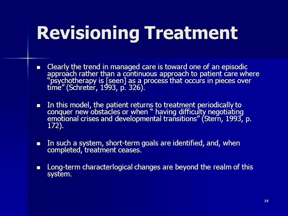14 Revisioning Treatment Clearly the trend in managed care is toward one of an episodic approach rather than a continuous approach to patient care whe