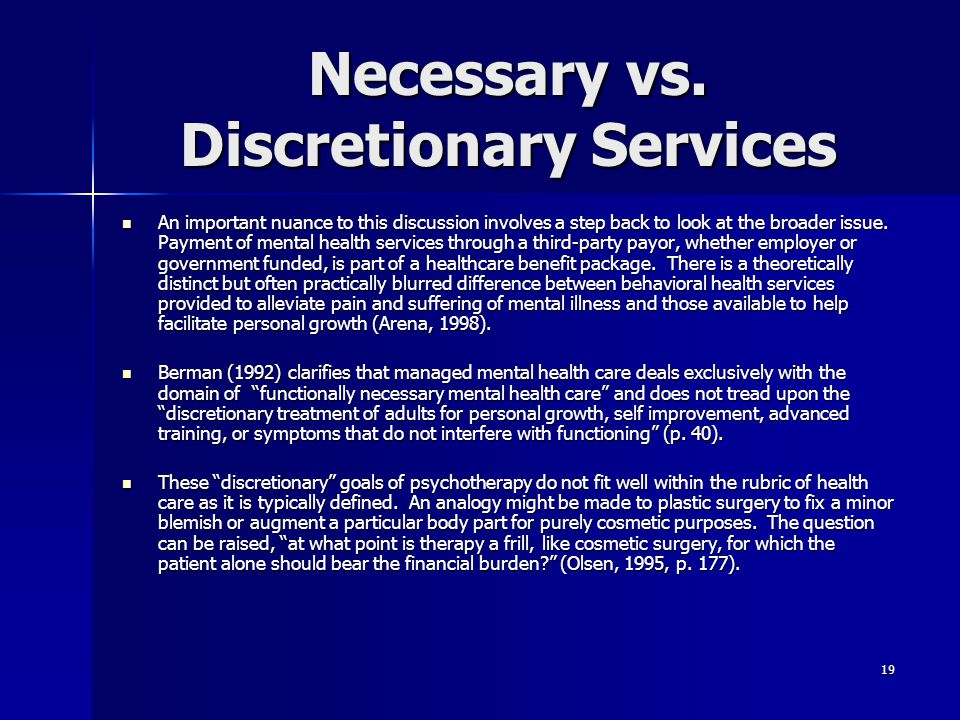 19 Necessary vs. Discretionary Services An important nuance to this discussion involves a step back to look at the broader issue. Payment of mental he
