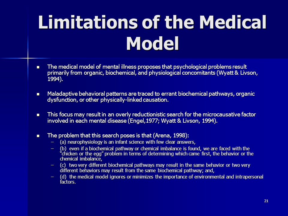 21 Limitations of the Medical Model The medical model of mental illness proposes that psychological problems result primarily from organic, biochemica