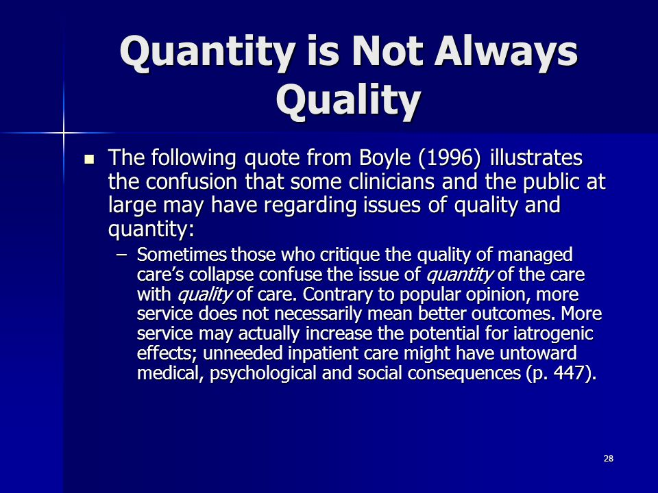 28 Quantity is Not Always Quality The following quote from Boyle (1996) illustrates the confusion that some clinicians and the public at large may hav