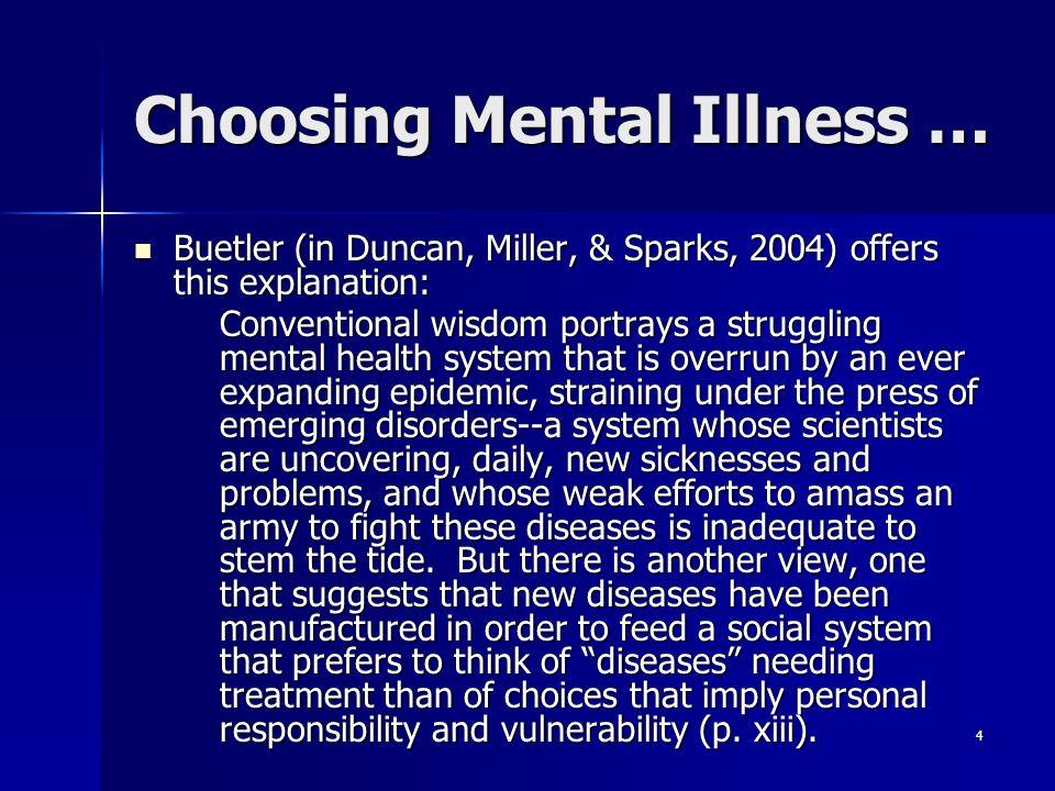 4 Choosing Mental Illness … Buetler (in Duncan, Miller, & Sparks, 2004) offers this explanation: Buetler (in Duncan, Miller, & Sparks, 2004) offers th