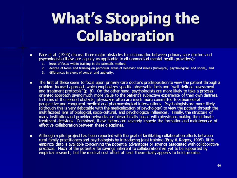 40 What's Stopping the Collaboration Pace et al. (1995) discuss three major obstacles to collaboration between primary care doctors and psychologists