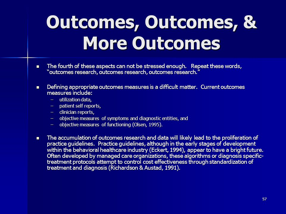 """57 Outcomes, Outcomes, & More Outcomes The fourth of these aspects can not be stressed enough. Repeat these words, """"outcomes research, outcomes resear"""