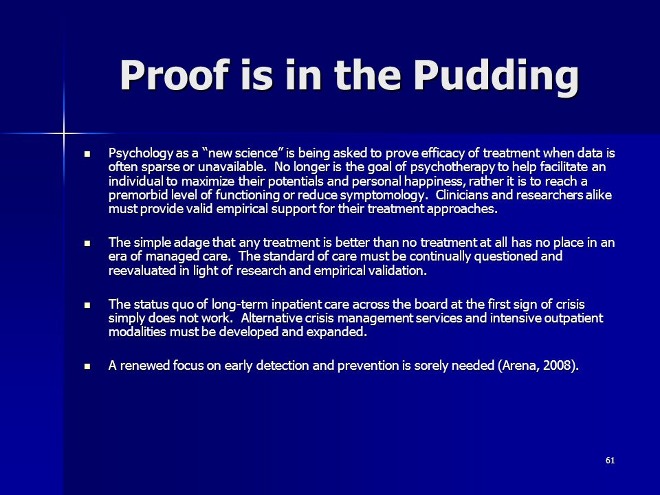 """61 Proof is in the Pudding Psychology as a """"new science"""" is being asked to prove efficacy of treatment when data is often sparse or unavailable. No lo"""