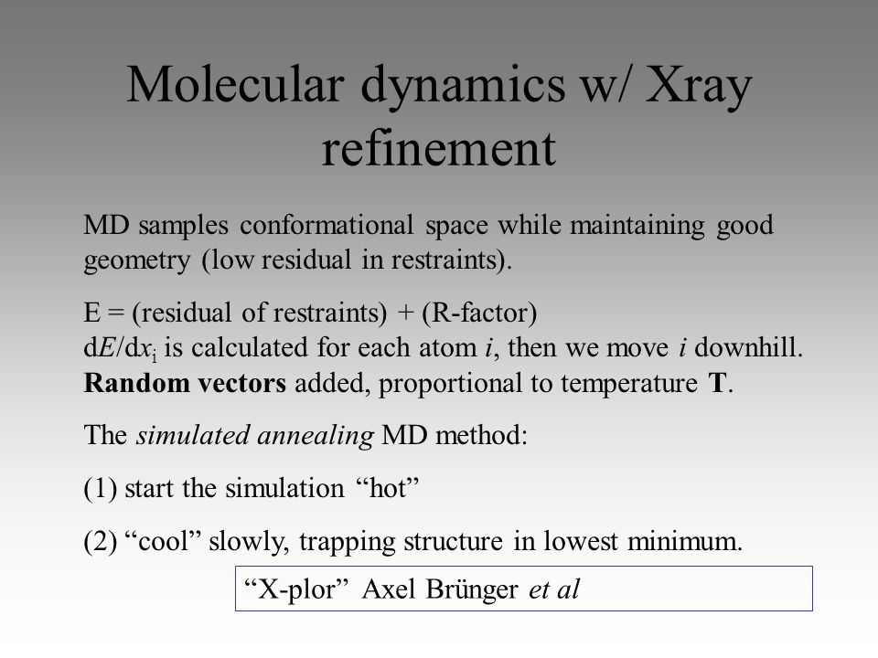 Molecular dynamics w/ Xray refinement MD samples conformational space while maintaining good geometry (low residual in restraints).