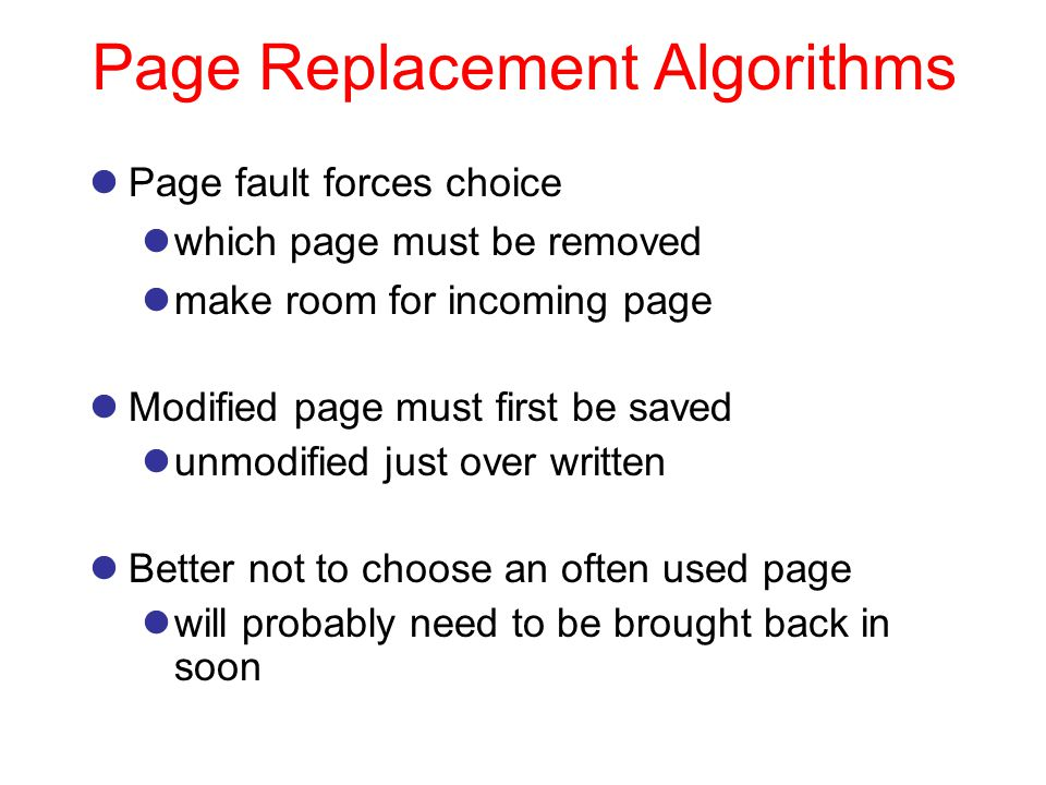 Page Replacement Algorithms Page fault forces choice which page must be removed make room for incoming page Modified page must first be saved unmodifi