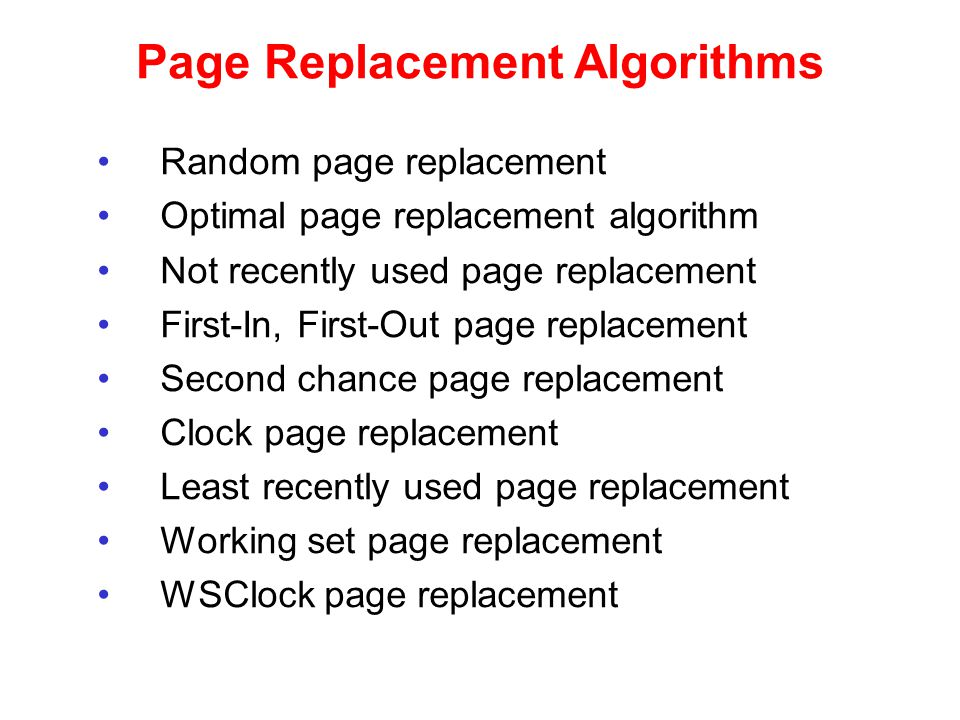Optimal Page Replacement Algorithm Replace page needed at the farthest point in future –Optimal but unrealizable Estimate by … –logging page use on previous runs of process –although this is impractical
