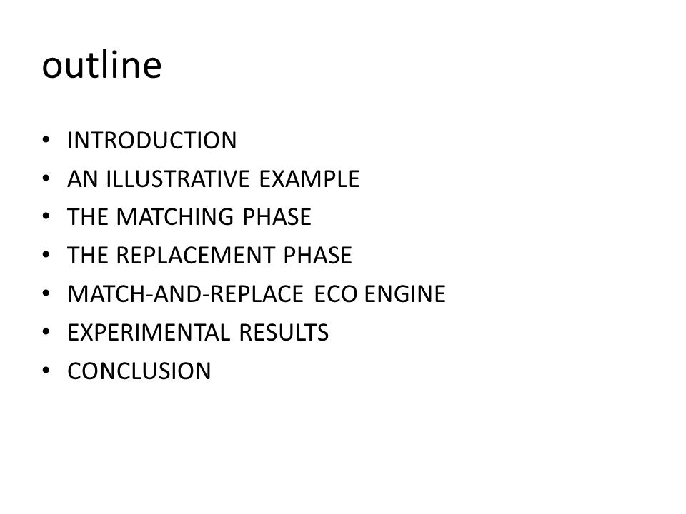 outline INTRODUCTION AN ILLUSTRATIVE EXAMPLE THE MATCHING PHASE THE REPLACEMENT PHASE MATCH-AND-REPLACE ECO ENGINE EXPERIMENTAL RESULTS CONCLUSION