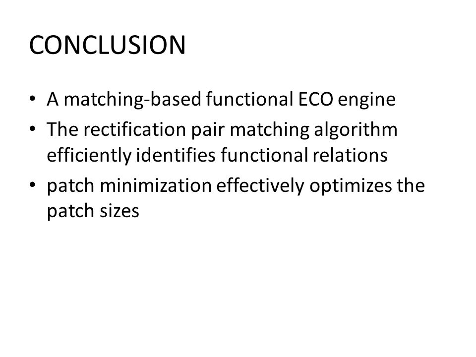 CONCLUSION A matching-based functional ECO engine The rectification pair matching algorithm efficiently identifies functional relations patch minimization effectively optimizes the patch sizes